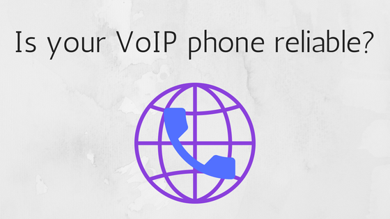 Is the VoIP Phone in Your Office Reliable?